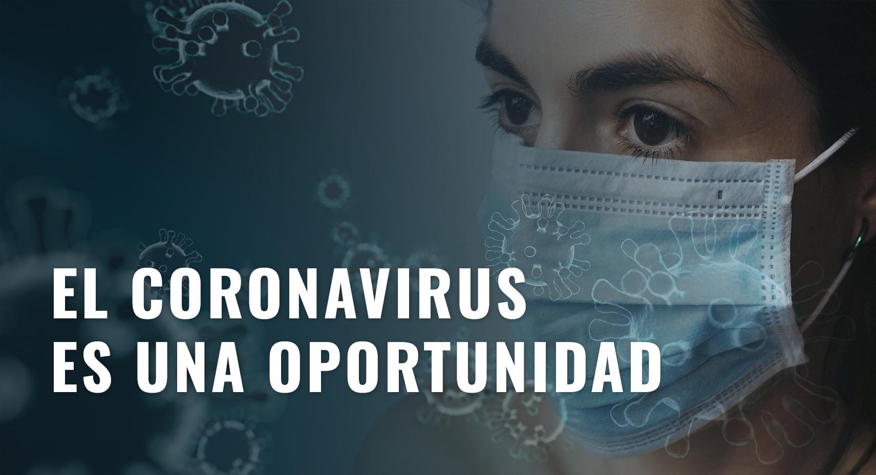 El Coronavirus es una Oportunidad