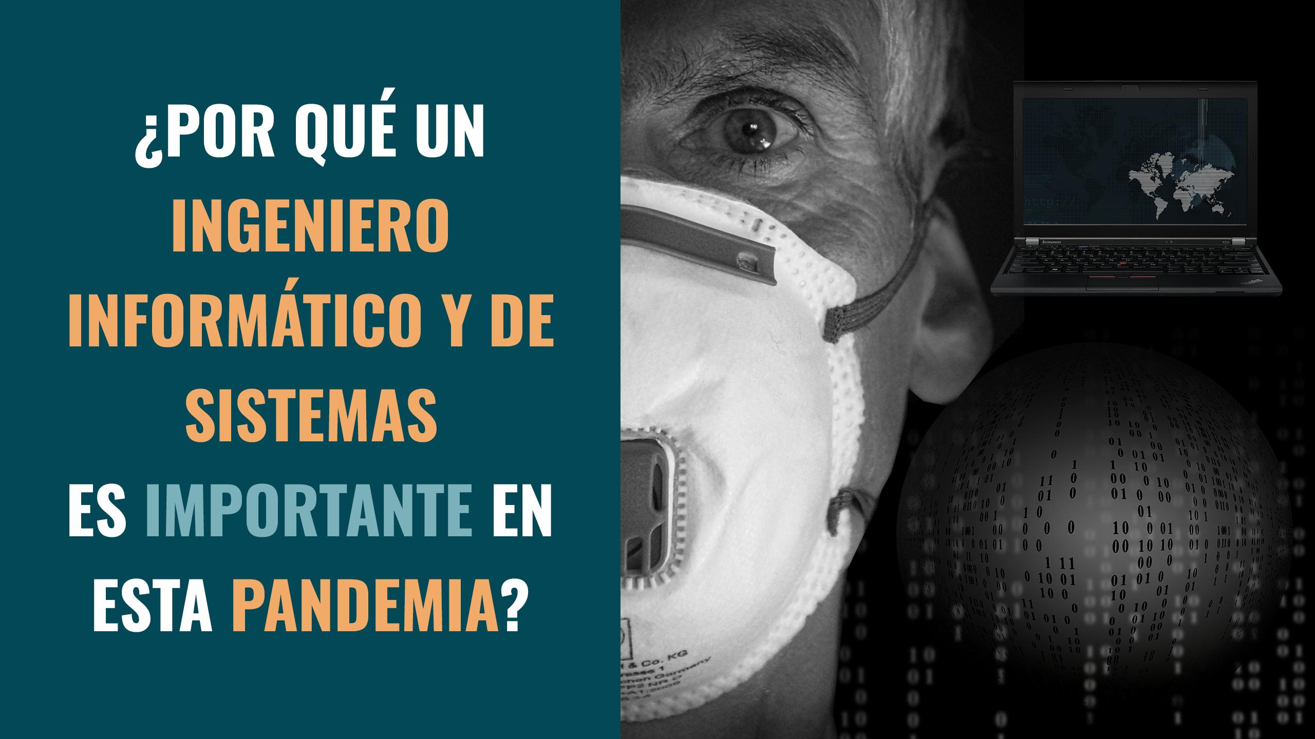 ¿Por qué un Informático es importante en esta Pandemia?