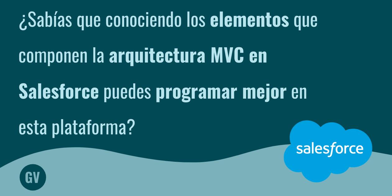 ¿Qué es la arquitectura MVC en Salesforce?
